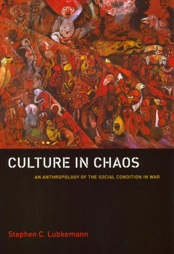 Culture in Chaos An Anthropology of the Social Condition in War  2008 edition cover