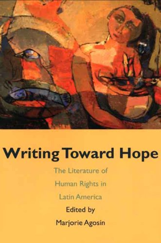 Writing Toward Hope The Literature of Human Rights in Latin America  2006 edition cover