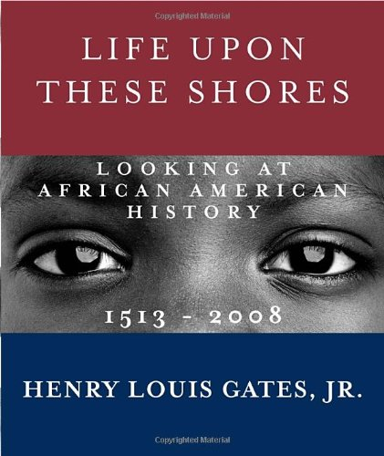 Life upon These Shores Looking at African American History, 1513-2008  2011 edition cover