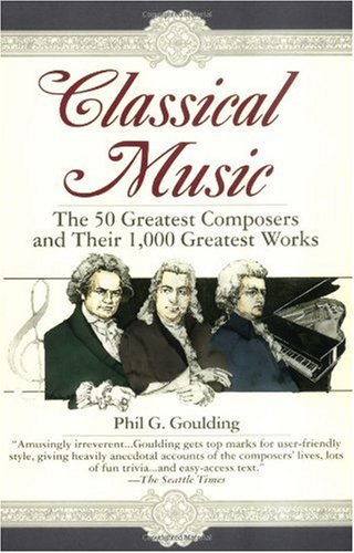 Classical Music The 50 Greatest Composers and Their 1,000 Greatest Works N/A edition cover