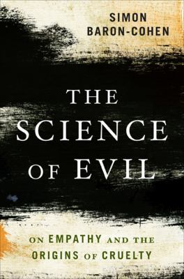 Science of Evil On Empathy and the Origins of Cruelty  2012 edition cover