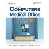 Using Computers in the Medical Office: Microsoft Word Excel and Powerpoint 2013  0 edition cover