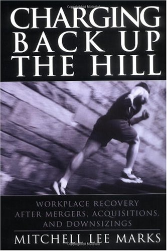 Charging Back up the Hill Workplace Recovery after Mergers, Acquisitions and Downsizings  2003 edition cover
