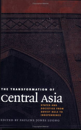 Transformation of Central Asia States and Societies from Soviet Rule to Independence  2003 9780801488429 Front Cover