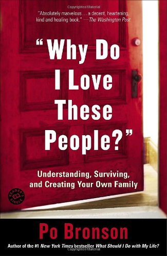 Why Do I Love These People? Understanding, Surviving, and Creating Your Own Family N/A edition cover