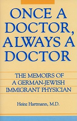 Once a Doctor, Always a Doctor The Memoirs of a German-Jewish Immigrant Physician N/A 9780879753429 Front Cover