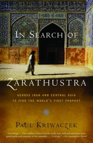 In Search of Zarathustra Across Iran and Central Asia to Find the World's First Prophet N/A 9781400031429 Front Cover