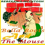 Bella Boots and the Mouse A Fun Early Readers Children's Story Book Ages 2-8 N/A 9781494258429 Front Cover