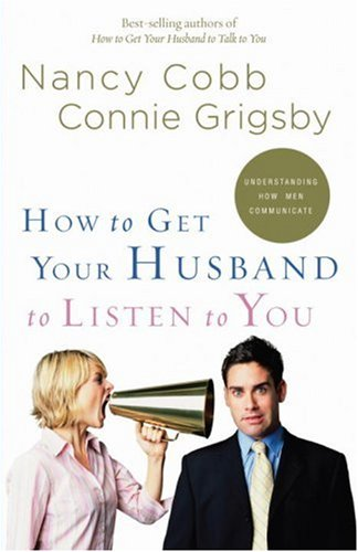 How to Get Your Husband to Listen to You Understanding How Men Communicate N/A 9781590527429 Front Cover