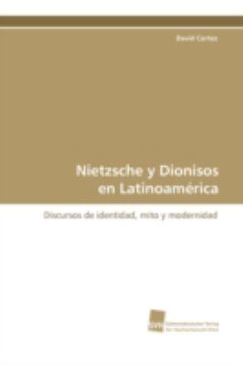 Nietzsche y Dionisos en Latinoam�rica Discursos de identidad, mito y modernidad  2009 9783838102429 Front Cover