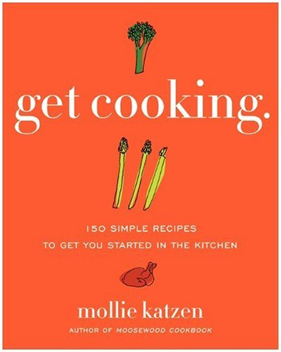 Get Cooking 150 Simple Recipes to Get You Started in the Kitchen  2009 edition cover