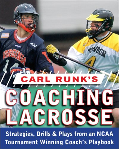 Carl Runk's Coaching Lacrosse: Strategies, Drills, & Plays from an NCAA Tournament Winning Coach's Playbook   2009 9780071588430 Front Cover