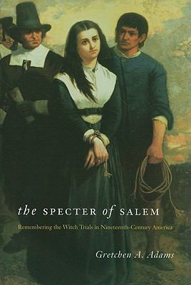 Specter of Salem Remembering the Witch Trials in Nineteenth-Century America  2010 edition cover