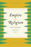 Empire of Religion Imperialism and Comparative Religion  2014 9780226117430 Front Cover
