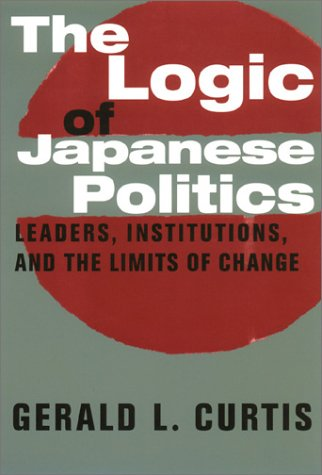 Logic of Japanese Politics Leaders, Institutions, and the Limits of Change  2000 edition cover