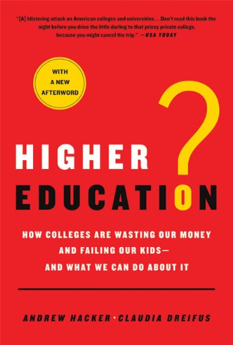 Higher Education? How Colleges Are Wasting Our Money and Failing Our Kids---And What We Can Do about It N/A edition cover