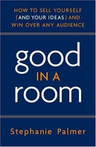 Good in a Room How to Sell Yourself (and Your Ideas) and Win over Any Audience  2008 edition cover