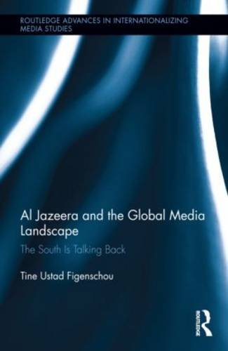 Al Jazeera and the Global Media Landscape The South Is Talking Back  2013 edition cover