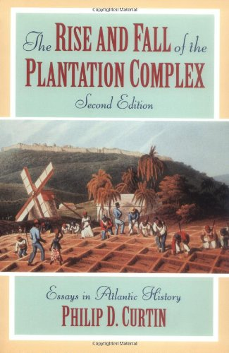 Rise and Fall of the Plantation Complex Essays in Atlantic History 2nd 1998 (Revised) edition cover