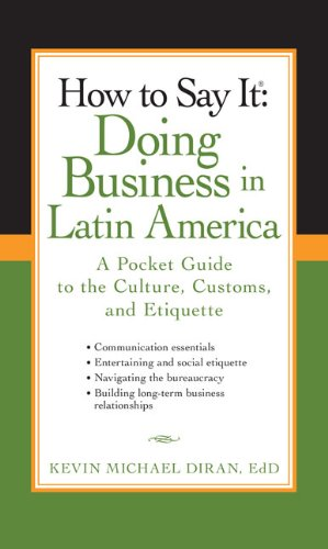 How to Say It - Doing Business in Latin America A Pocket Guide to the Culture, Customs, and Etiquette  2009 edition cover