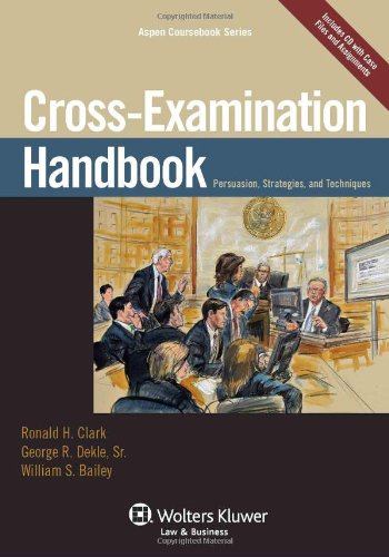Cross Examination Handbook Persuasion Strategies and Techniques  2010 edition cover