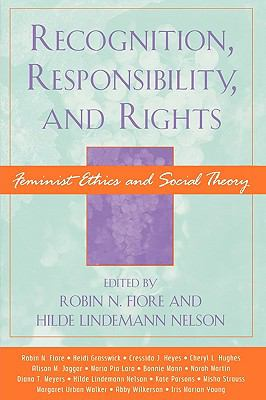 Recognition, Responsibility, and Rights Feminist Ethics and Social Theory  2003 9780742514430 Front Cover