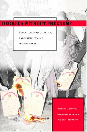 Degrees Without Freedom? Education, Masculinities, and Unemployment in North India  2007 9780804757430 Front Cover
