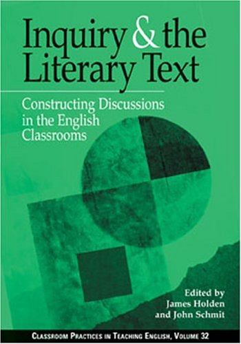 Inquiry and the Literary Text : Constructing Discussions in the English Classroom 1st 2002 edition cover