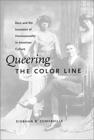 Queering the Color Line Race and the Invention of Homosexuality in American Culture  2000 edition cover