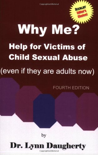 Why Me? Help for Victims of Child Sexual Abuse (Even if they are adults now), Fourth Edition 4th 2006 (Revised) 9780977161430 Front Cover