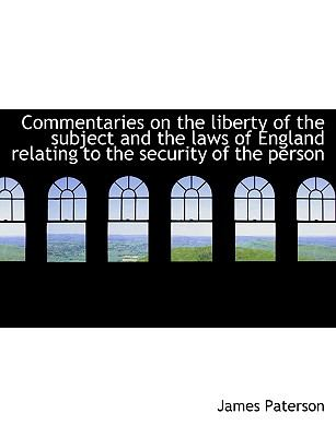 Commentaries on the Liberty of the Subject and the Laws of England Relating to the Security of the P N/A 9781115252430 Front Cover