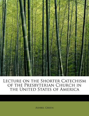 Lecture on the Shorter Catechism of the Presbyterian Church in the United States of Americ  N/A 9781115632430 Front Cover