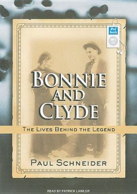 Bonnie and Clyde: The Lives Behind the Legend  2009 9781400161430 Front Cover