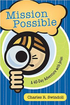 Mission Possible A 40-Day Adventure with Jesus  2009 9781400314430 Front Cover