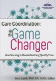 Care Coordination: The Game Changer;how Nursing Is Revolutionizing Quality Care  2013 edition cover