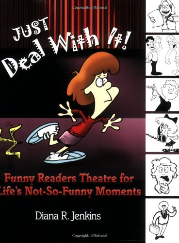 Just Deal with It! Funny Readers Theatre for Life's Not-So-Funny Moments  2004 9781591580430 Front Cover
