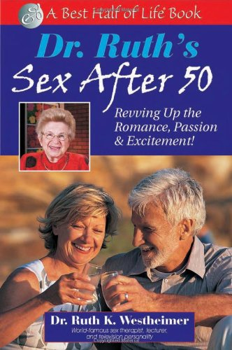 Dr. Ruth's Sex After 50 Revving up the Romance, Passion and Excitement!  2005 9781884956430 Front Cover