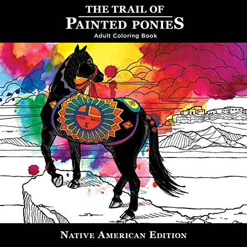 Trail of Painted Ponies Coloring Book Native American Edition  2017 9781944515430 Front Cover