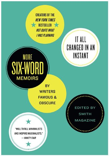 It All Changed in an Instant More Six-Word Memoirs by Writers Famous and Obscure  2010 9780061719431 Front Cover