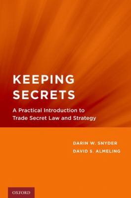 Keeping Secrets A Practical Introduction to Trade Secret Law and Strategy  2012 edition cover