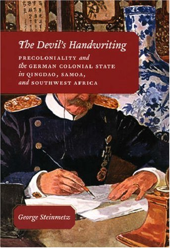Devil's Handwriting Precoloniality and the German Colonial State in Qingdao, Samoa, and Southwest Africa  2007 9780226772431 Front Cover