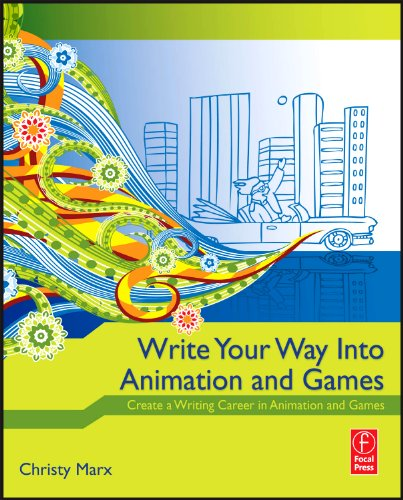 Write Your Way into Animation and Games Create a Writing Career in Animation and Games  2010 9780240813431 Front Cover