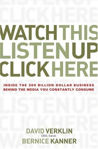Watch This, Listen up, Click Here Inside the 300 Billion Dollar Business Behind the Media You Constantly Consume  2007 edition cover