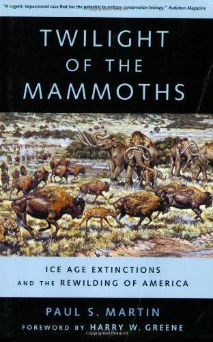Twilight of the Mammoths Ice Age Extinctions and the Rewilding of America  2007 edition cover