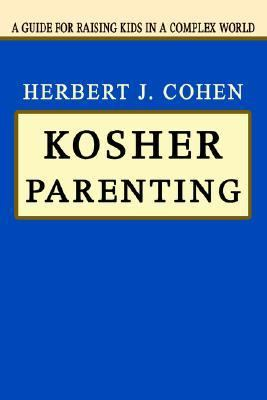 Kosher Parenting A Guide for Raising Kids in a Complex World N/A 9780595320431 Front Cover