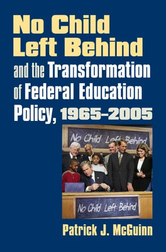 No Child Left Behind and the Transformation of Federal Education Policy, 1965-2005   2006 edition cover