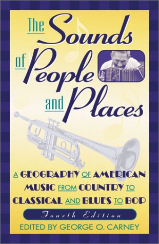 Sounds of People and Places A Geography of American Music from Country to Classical and Blues to Bop 4th 2002 9780742517431 Front Cover