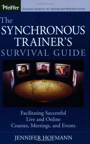 Synchronous Trainer's Survival Guide Facilitating Successful Live and Online Courses, Meetings, and Events 11th 2003 edition cover