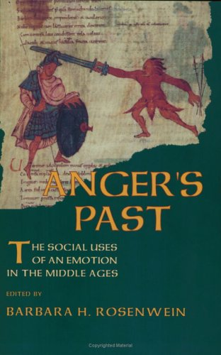 Anger's Past The Social Uses of an Emotion in the Middle Ages  1998 9780801483431 Front Cover