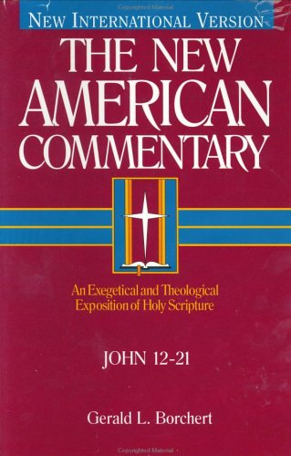 New American Commentary - John 12-21 An Exegetical and Theological Exposition of Holy Scripture  2002 edition cover